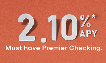 2.10%* APY Must have Premier Checking.