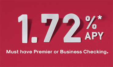 1.72%* APY Must have Premier or Business Checking.