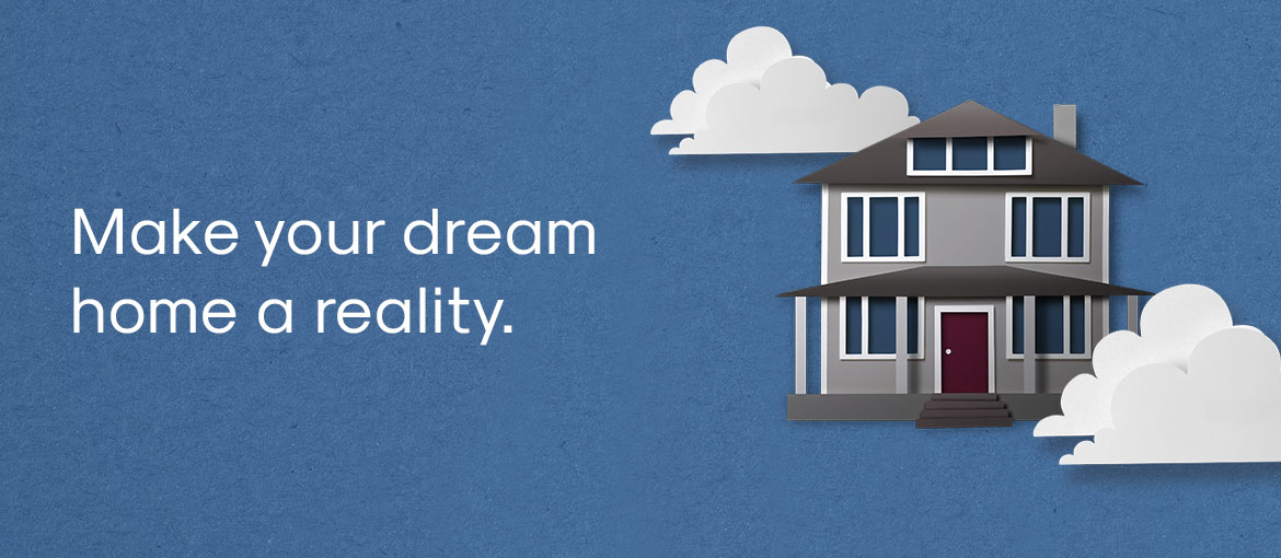 Make your dream home a reality.