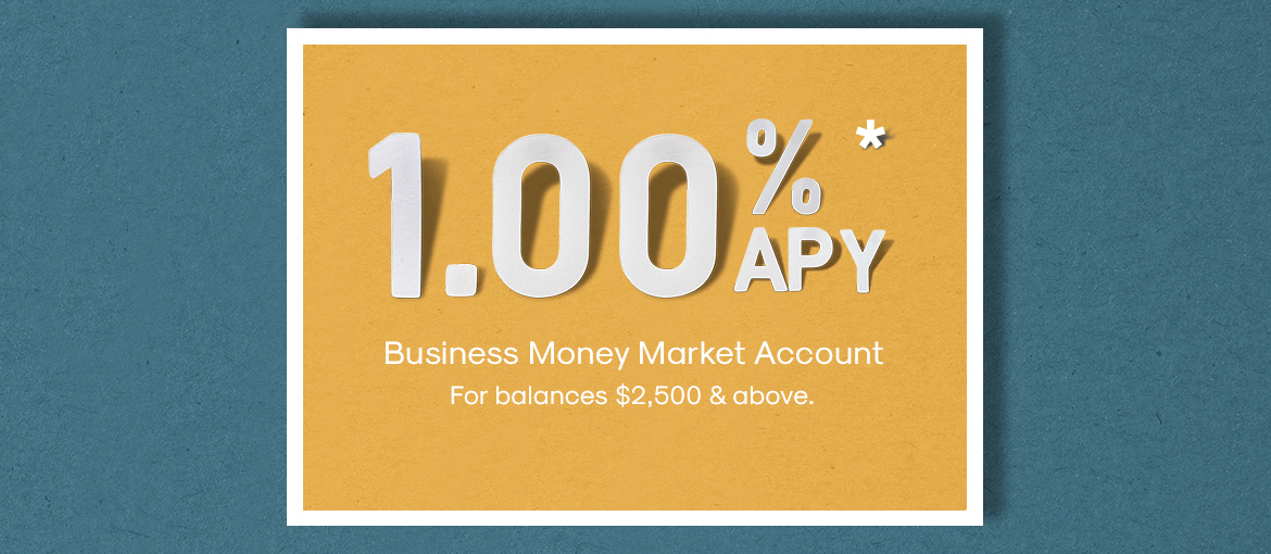 Ad - 1.00% APY Business Money Market Account. For balances $2,500 & above.