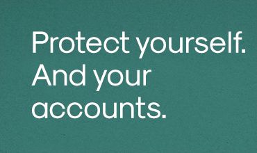 Protect yourself. And your accounts.
