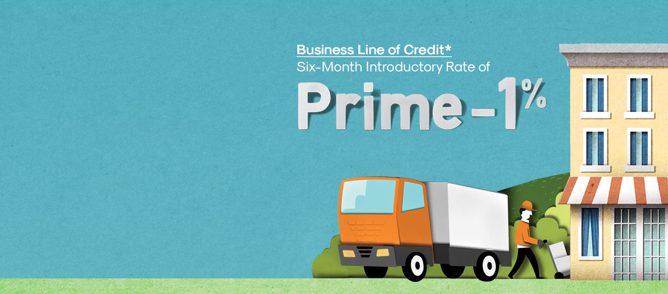 Business Line of Credit*; Six-Month Introductory Rate of Prime -1%.
